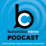 ButtonClick Admin Salesforce Podcast