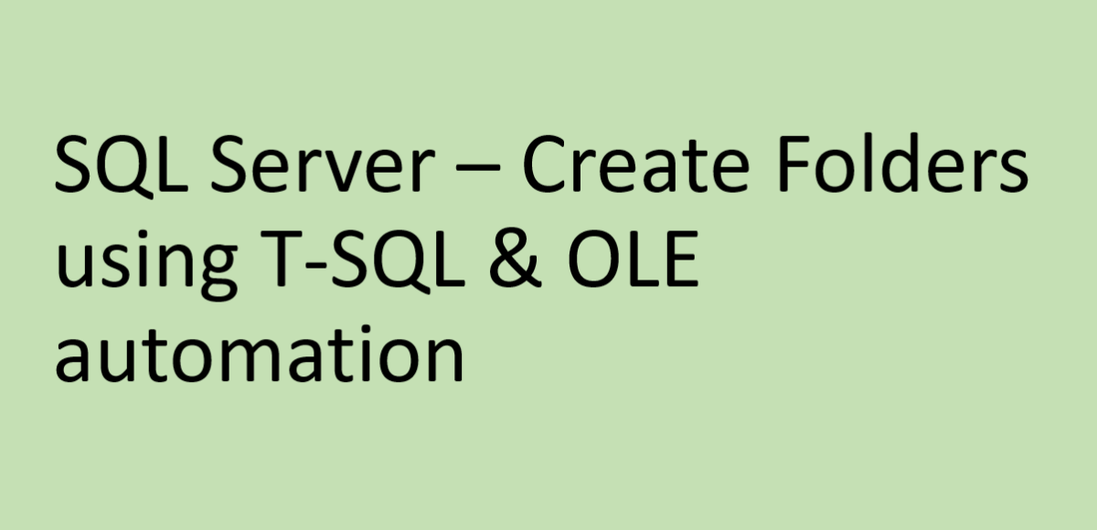 SQL Server – Create Folders using T-SQL & OLE automation