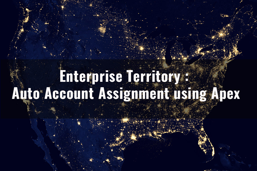 Enterprise Territory Management – Auto Account Assignment using Apex